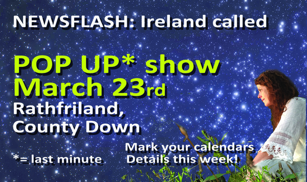 POP UP show in Northern Ireland March 23rd Details ASAP